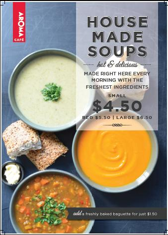 Aroma cafe presents house made soups. Hot & delicious. Made right here every morning with the freshest ingredients.